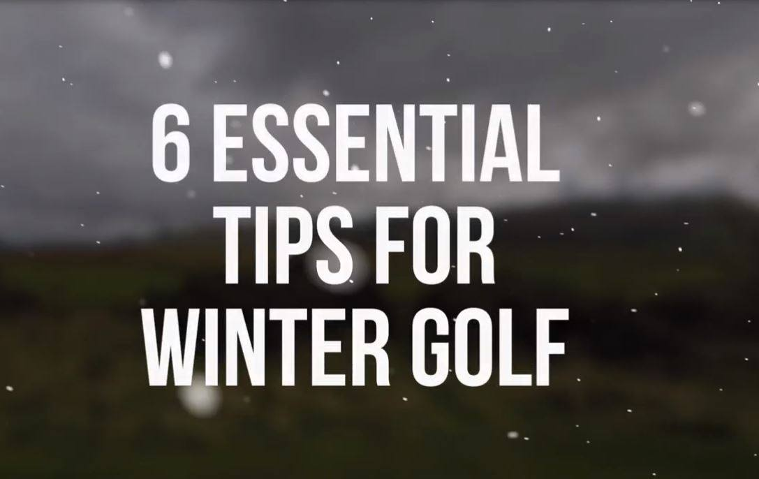 6 ESSENTIAL TIPS FOR WINTER GOLF
